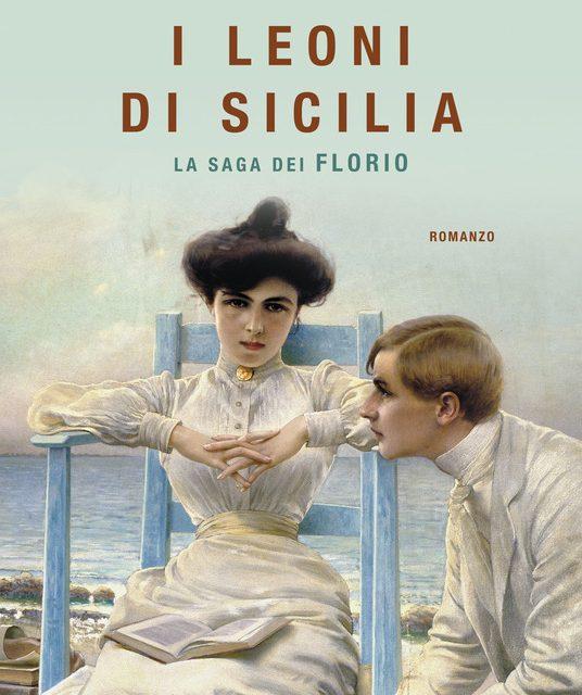 """""""I Leoni di Sicilia """" La saga dei Florio, di Stefania Auci."""