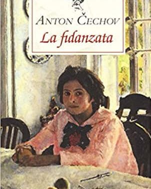 """Rubrica, letteratura Russa """"Anton Cechov  –    LA FIDANZATA  (1903) """"  a cura di Stefania Botturi"""