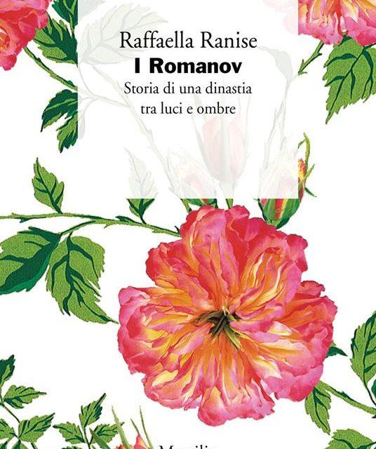 I Romanov: storia di una dinastia tra luci e ombre di Raffaella Ranise